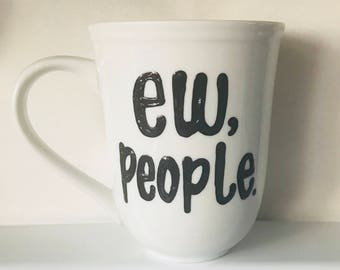 ew, people. funny coffee mug- go away- introvert mug- introvert gift- office mug- coworker gift boss gift- gifts for friends sister funny