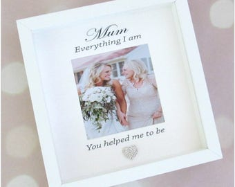 Mum everything i am you helped me to be..3d picture frame, great for Mother's day gifts, mum gifts