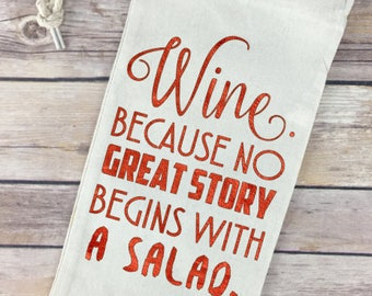 Wine Because No Great Story Begins with a Salad - Wine Quote on Wine Tote / Bag - Perfect Hostess Gift!