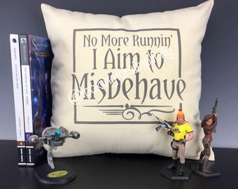 No More Runnin'  I Aim to Misbehave Pillow - Quote inspired by Mal Reynolds in Serenity (Firefly)