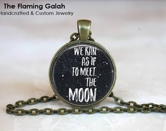 We Ran As If To Meet The Moon Pendant • Love Quote • Free Spirit • Gypsy Quote • Moon Quote • Gift Under 20 • Made in Australia (P1521)