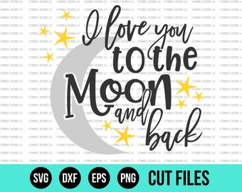 I Love You To The Moon And Back SVG - SVG Files - Moon SVG - Baby svg - Cut Files - Cricut Files - Silhouette Files - Vinyl Designs