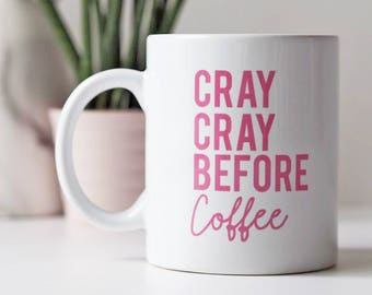 Cray Cray Before Coffee Mug - Coffee Lovers Mug - Funny Coffee Mug - Mug Gift For Her - Coffee Crazy