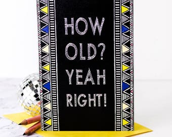 How Old? Yeah Right! Card; Birthday Card; Getting Old Card; Funny Birthday Card; GC516