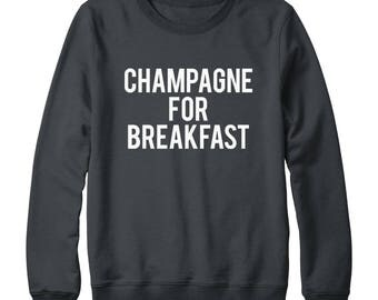 Champagne For Breakfast Shirt Tumblr Quote Sweatshirt Teen Sweatshirt Fashion Sweatshirt Oversized Jumper Sweatshirt Women Sweatshirt Men