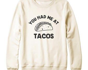 You Had Me At Tacos Shirt Teen Shirt Cool Funny Gifts Hipster Shirt Instagram Tumblr Tshirt Oversized Jumper Sweatshirt Women Sweatshirt Men