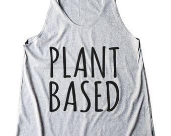 Plant Based Shirt Funny Vegan Gifts Women Fashion Quote Shirt Slogan Shirt Food Shirt Women Shirt Racerback Shirt Women Tank Top Teen Shirt
