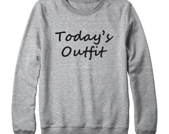 Today's Outfit Funny Quote Shirt Tumblr Graphic Tees For Women Graphic Sweatshirt Oversized Jumper Women Sweatshirt Men Sweater Ladies Tees