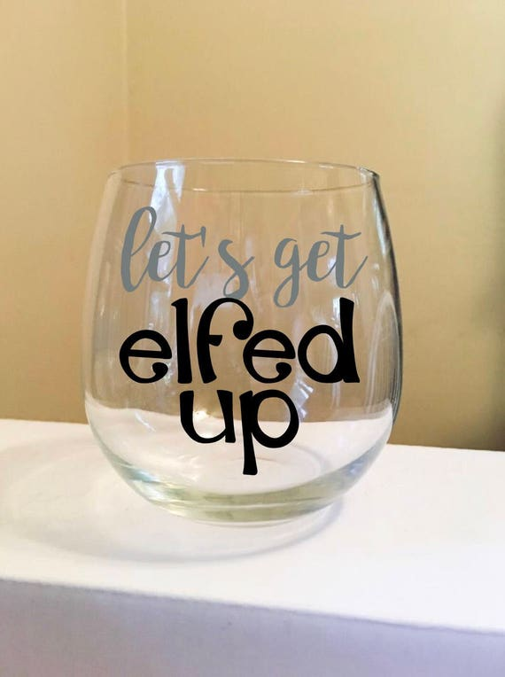 Let's Get Elfed Up Stemless Wine Glass