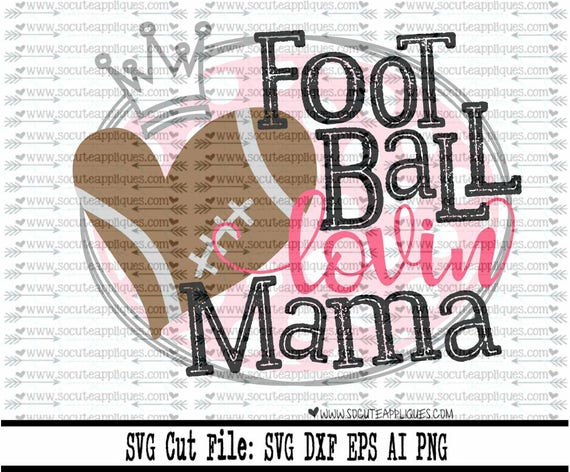 Football Lovin Mama Svg Socuteappliques Svg Sayings