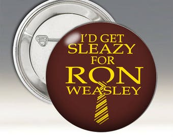 I'd Get Sleazy for Ron Weasley Button; Harry Potter Button; Ron Weasley Button; Harry Potter Badge; Ron Weasley Badge;