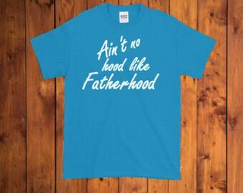 Ain't No Hood Like Fatherhood - Fatherhood Tshirt - Funny Tshirt - Dad Shirt - Gifts For Dad - Gifts For Him - Fathers Day Gift