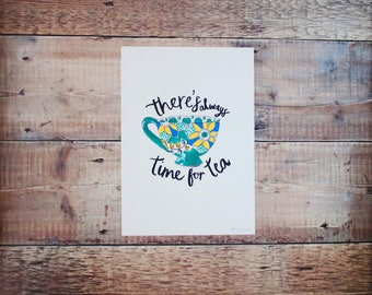 There's Always Time For Tea A4 Print - Tea Cup - Art Print - Typographic Print - Hand Lettering