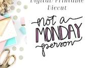 Not a Monday Person- Digital Diecut