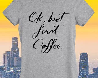 Ok But First Coffee Shirt,But First Coffee Tank,Humor Shirt,Workout Tank,Yoga Tank,Ok But Shirt,But First Coffee Tee,Gift For Her,Gift For