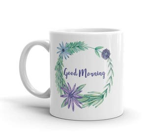 Good Morning Watercolor Quote Mug | Unique Coffee Mugs | Watercolor Art | Watercolor Flowers | Best Girlfriend Gift