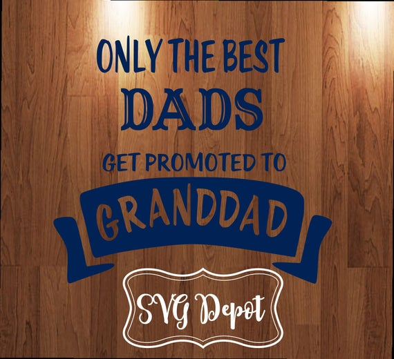 Only The Best Dads Get Promoted To Grandad Svg File Daddy