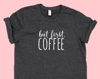But First, COFFEE - SHIRT