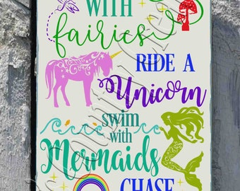 Dance with fairies, Ride a Unicorn, Swim with Mermaids, Chase rainbows, SVG, PNG, JPEG
