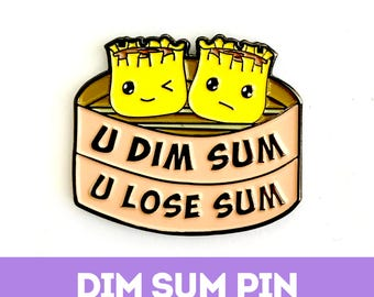 DIM SUM PUN pin food funny asian dumpling art chinese punny gift boyfriend girlfriend enamel lapel foodie kawaii cute yum cha quote inspire