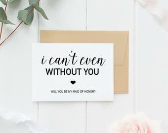 I Can't Even Without You Maid Of Honor Invitation Printable