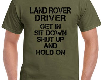Get In Sit Down Shut Up Mens Funny Land Rover T-Shirt Defender 90 120 4X4 2241
