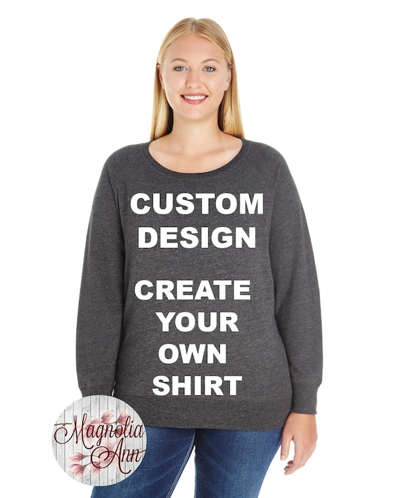 Custom Design, Create Your Own Shirt, French Terry Pullover Sweatshirt, Small-4X, Plus Size Clothing, Plus Size Sweatshirt, Custom Shirt