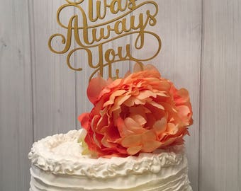 wood cake topper, fiberboard,  it was always you cake topper, wedding cake topper, engagement cake topper, bridal shower cake topper