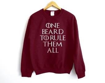 One Beard To Rule Them All Sweatshirt - Beard Shirt - Gift For Him - Husband Shirt - Beard Men Shirt - Jon Snow Shirt - Funny Men Shirt