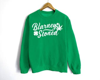 Blarney Stoned Sweatshirt - St Patrick's Day Sweatshirt - Weed Shirt - Shamrock Shirt - Irish Shirt - Day Drinking - Stoner Shirt