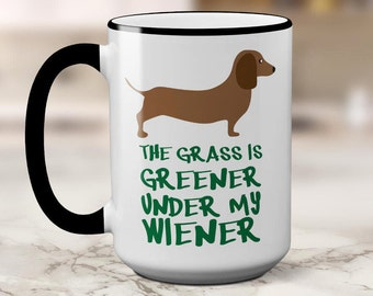 Dachshund Coffee Mug, Dachshund Mug, Dog Coffee Mug, Wiener Dog Mug, Doxie Mug, Grass is Greener Under My Wiener, Dog Lover Gift, Doxie Mug
