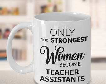 Teacher Assistant Mug - Teachers Assistant Gifts - Only the Strongest Women Become Teacher Assistants Coffee Mug