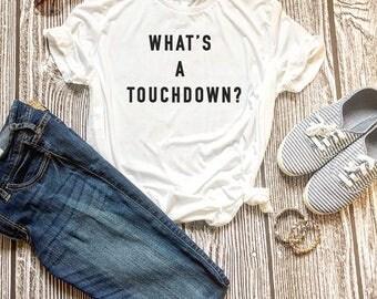 What's a Touchdown? Women's Football Shirt, Women's Football Clothing, Football Tops, Football Mom Shirt, Football Shirt, Game Day Shirt