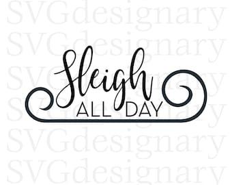 Sleigh All Day (Christmas, Santa, Holiday) SVG PNG Download
