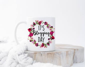 It's Blogging Day Mug, Gift for Blogger, Blogger Coffee Mug, Writer Mug, Journalist Gift, Gift for Writer, Blog Coffee Mug, Blogger Gift