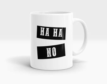 Ha Ha NO Mug, Coffee Mug Rude Funny Inspirational Love Quote Coffee Cup D705