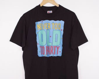 never too old to party shirt - vintage 80s