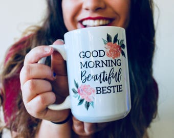 Best Friend Mug, Best Friend Gift, Coffee Mug, Coffee Lover Gift, Birthday Gift, Gifts for Friends, Good Morning Beautiful Bestie