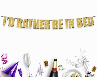 I'd RATHER be in BED - funny/rude banner sign for party decoration for birthdays, housewarming etc,