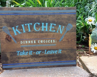 Kitchen Dinner Choices Take it or Leave it! wood sign