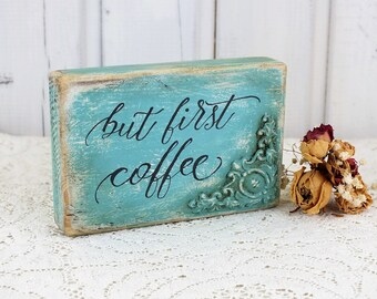 Coffee bar sign But first coffe Small wooden sign  Kitchen decor Reclaimed wood Farmhouse stile gift Hostess gift French coffe table accent