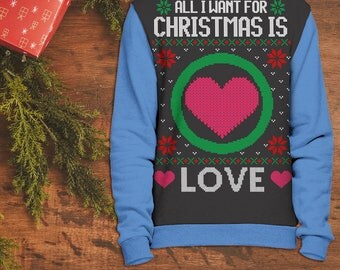 All I Want for Christmas is Love Funny Ugly Christmas Sweater | Ugly Christmas Sweaters | Holiday Gifts | Witty Novelty
