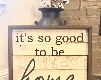 It's So Good to be Home Rustic Wooden White Farmhouse Sign