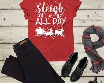 SLEIGH Shirt, Funny Christmas Shirt, SLEIGH all Day Shirt, Sleigh T-Shirt, Santa Shirt, Christmas, Christmas gift, Holiday shirt, gift