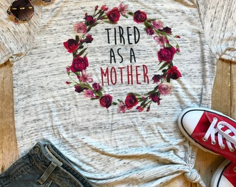 Tired As A Mother Shirt Mom Tee Shirt Mom Life Pregnancy shirt Mothers Gift Funny Mom Tee Mother's Shirt New Mom Gift Pregnancy Announcement