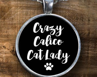 Calico Cat Gift - Crazy Cat Lady - Calico Cat Lover - Gift for Calico Cat Lover - Cat Lover Quotes - Cat Lover Gift Ideas - Cat Necklace