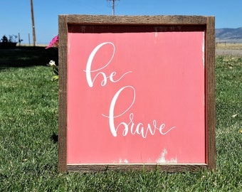 Be brave wood sign.