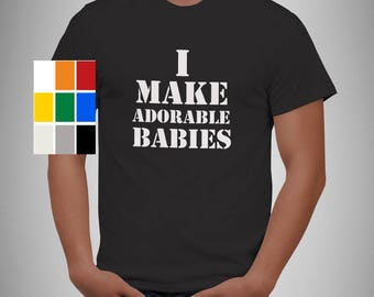 I make adorable babies T-shirt Funny Tshirt Fathers day present, birthday gift Men Baby shower Tee