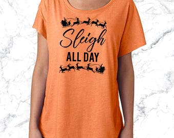 SLEIGH ALL DAY Christmas Shirt. Tank Top. High Quality Custom Slouchy Shirt. Funny Christmas Shirt.