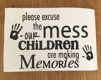 Excuse the mess our children are making memories vinyl decal sticker
